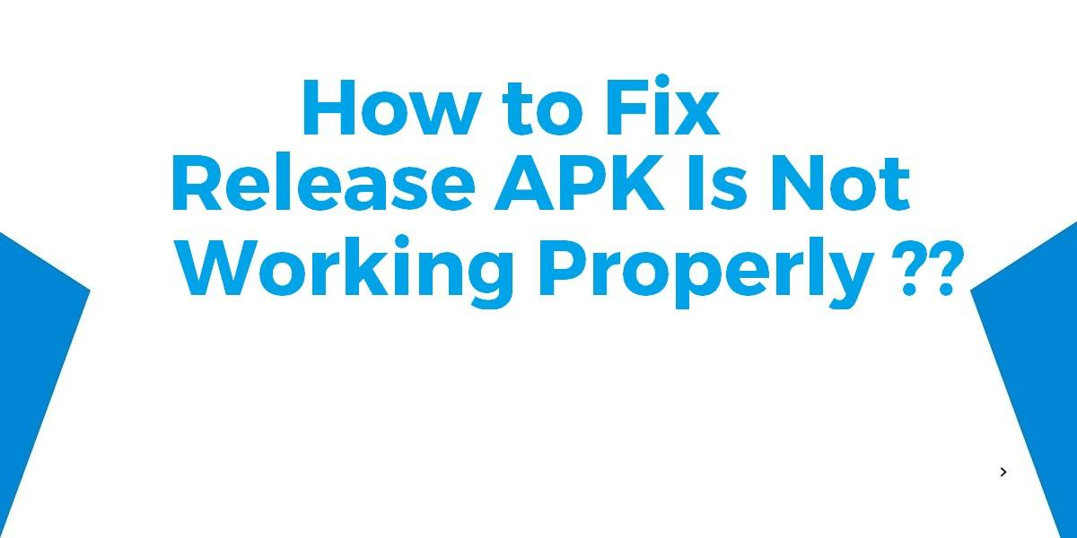 How to Fix Release APK Is Not Working Properly