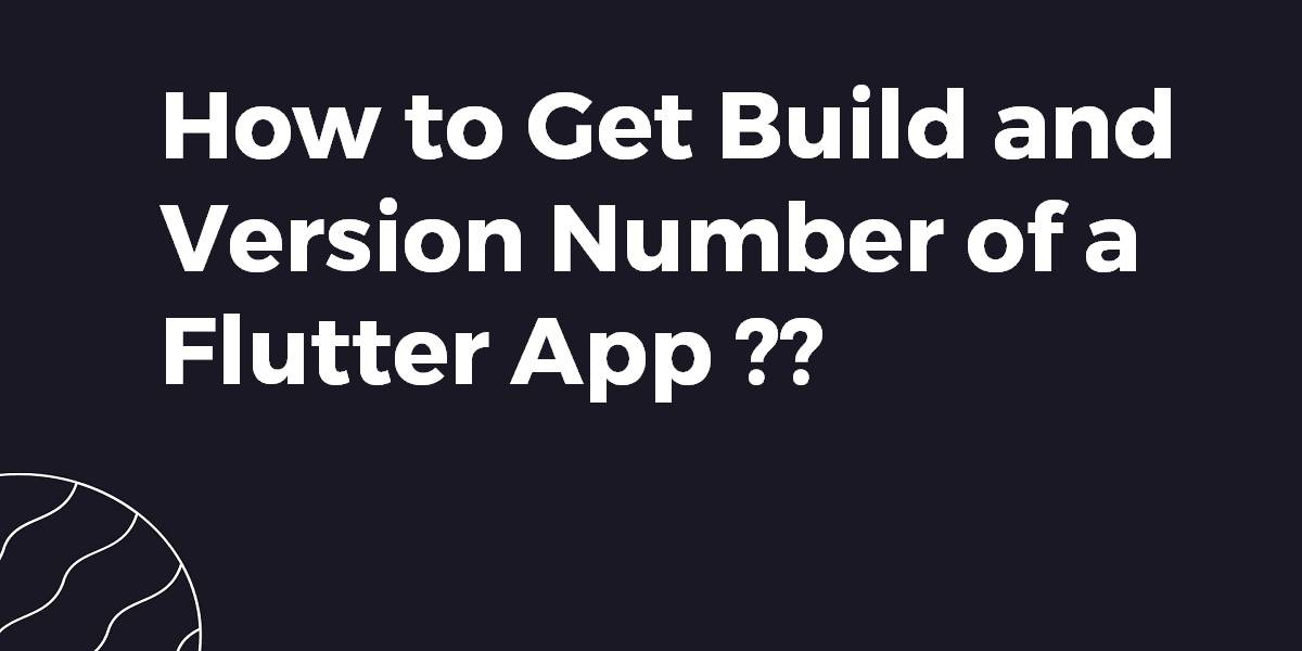 How to Get Build and Version Number of a Flutter App