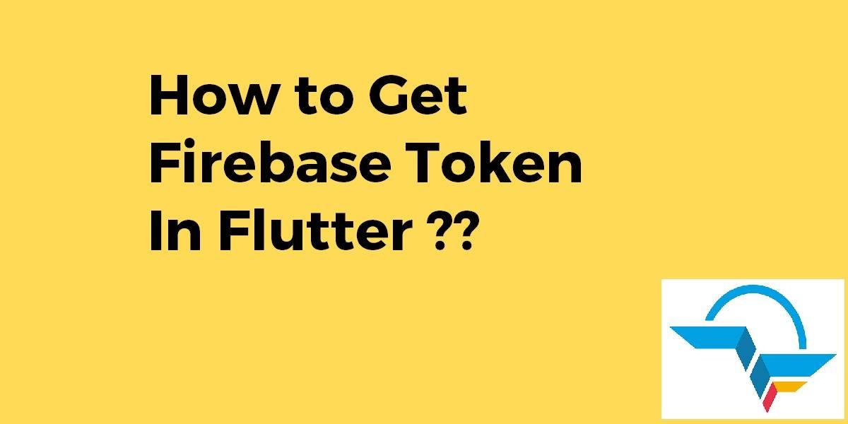 How to Get Firebase Token In Flutter