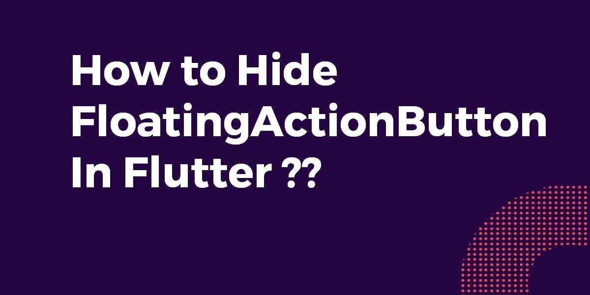 How to Hide FloatingActionButton In Flutter