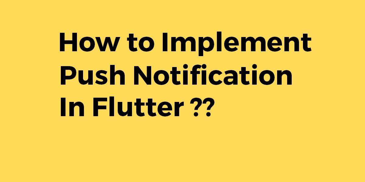 How to Implement Push Notification In Flutter
