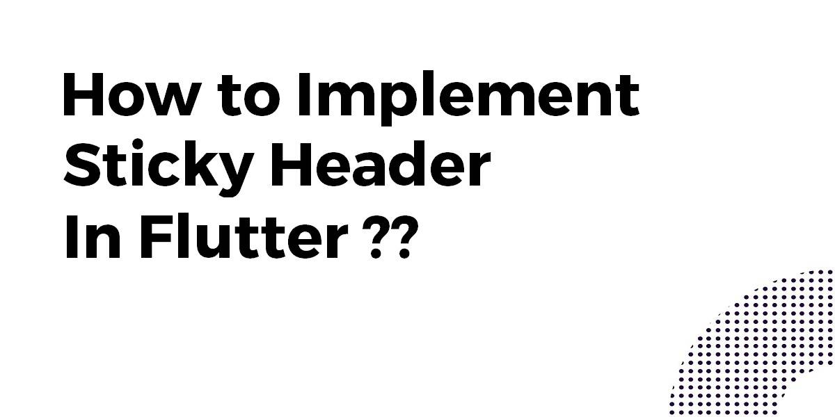 How to Implement Sticky Header In Flutter