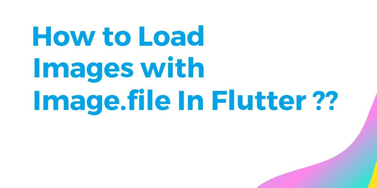How to Load Images With Image.File In Flutter