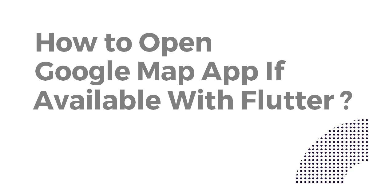How to Open Map App if Available With Flutter