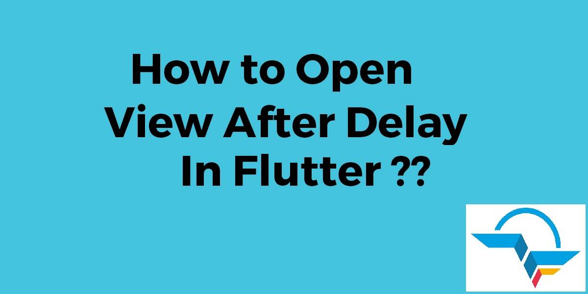 How to Open a View after Delay In Flutter