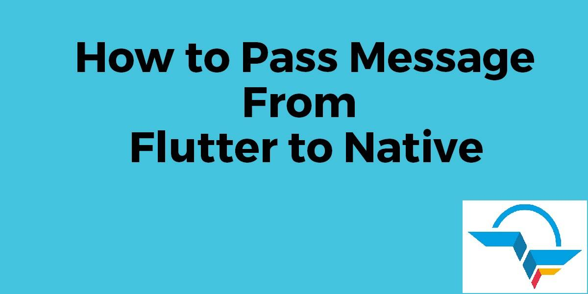 How to Pass Message From Flutter to Native