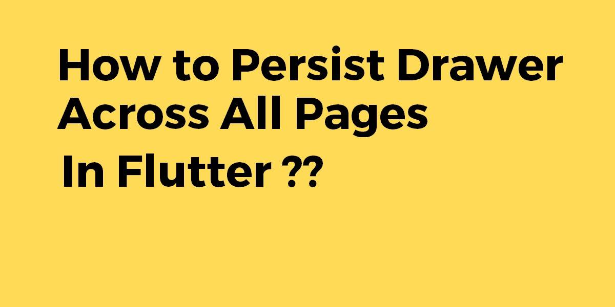 How to Persist Drawer Across All Pages In Flutter