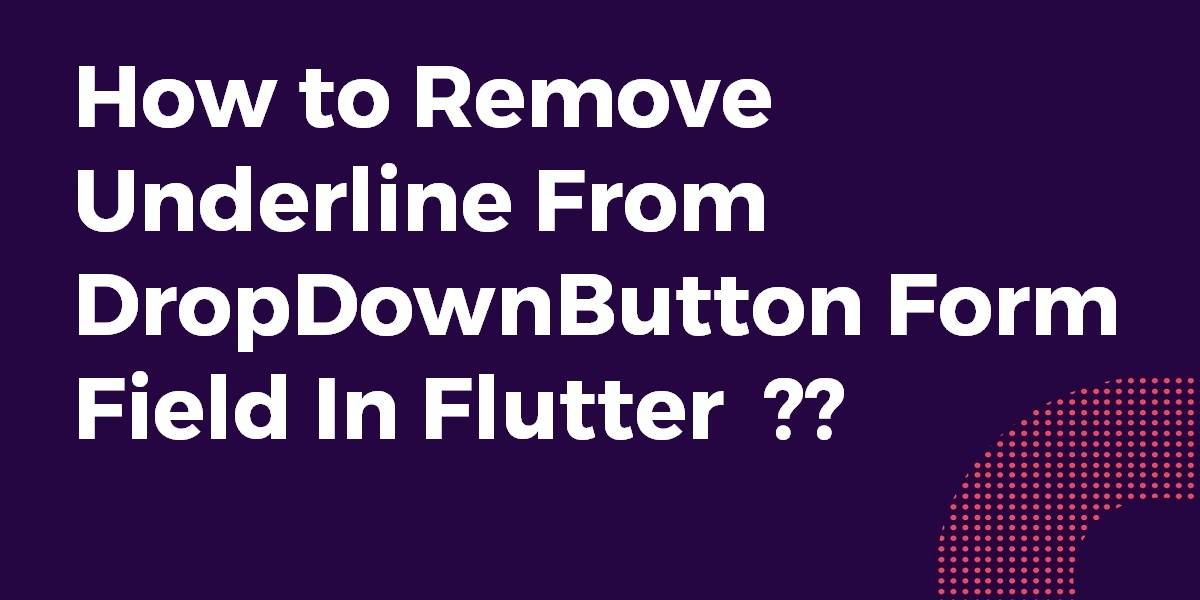 How to Remove Underline From DropDownButton Form Field In Flutter