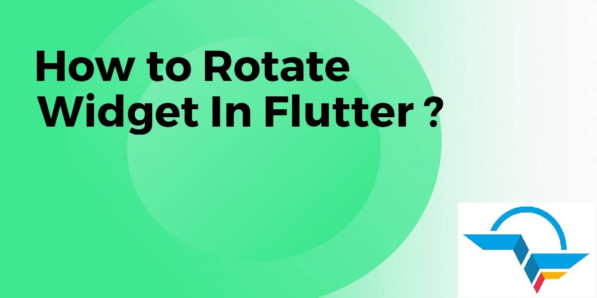 How to Rotate Widget In Flutter