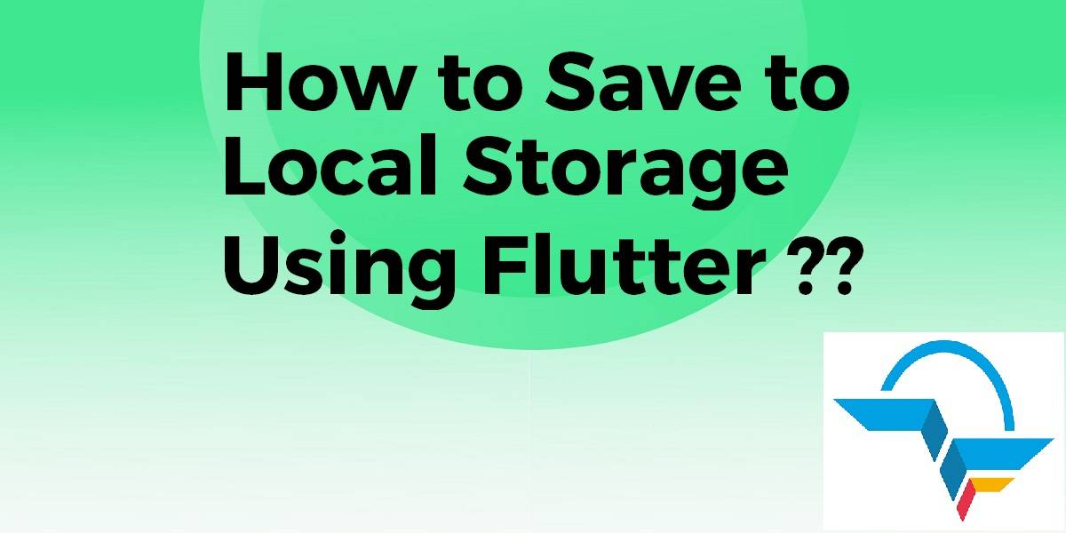 How to Save to Local Storage Using Flutter