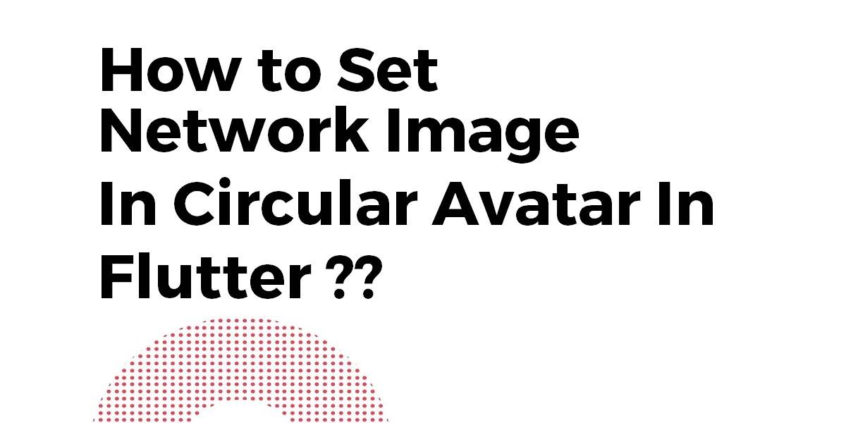 How to Set Network Image In Circular Avatar In Flutter