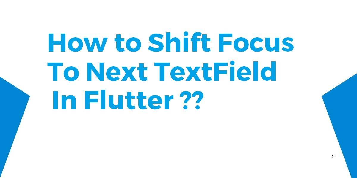How to Shift Focus to Next TextField In Flutter
