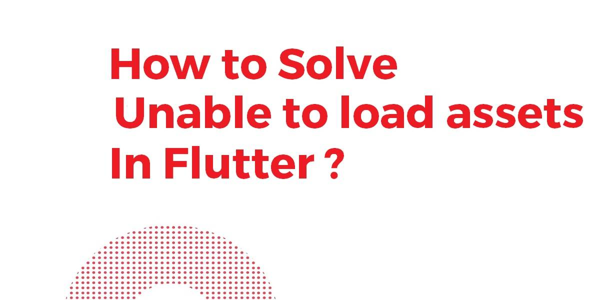 How to Solve Unable to load asset in Flutter