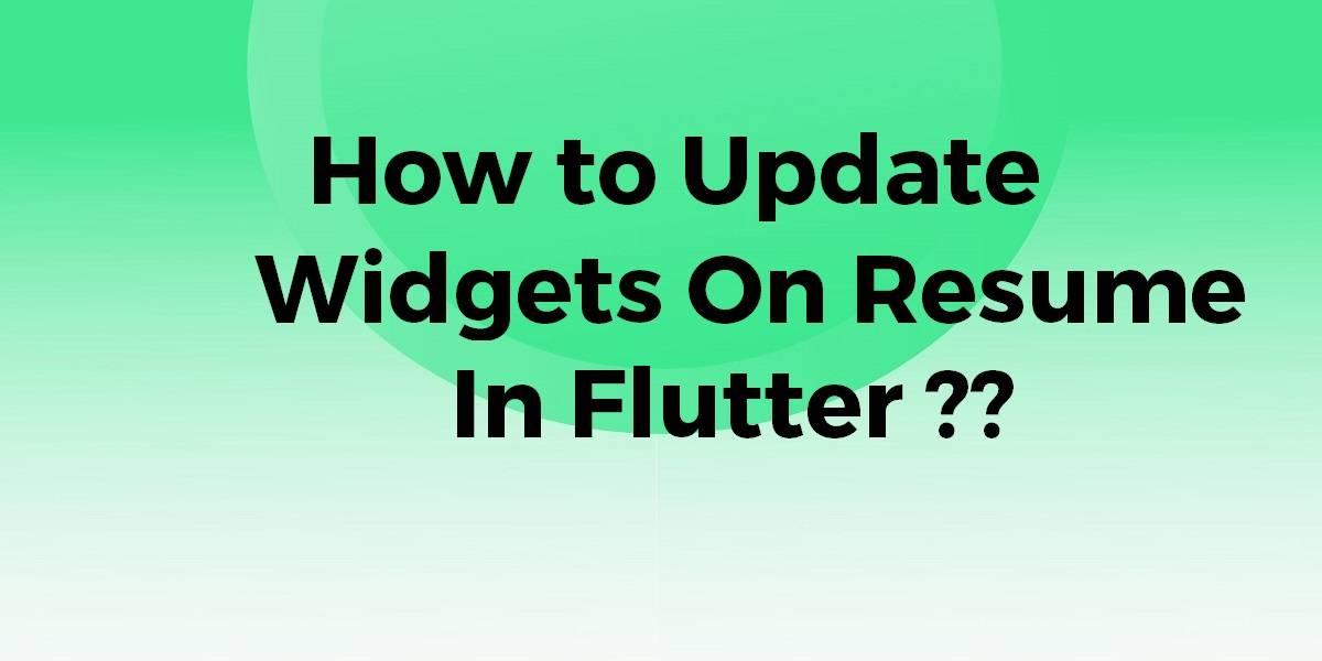 How to Update Widgets On Resume In Flutter