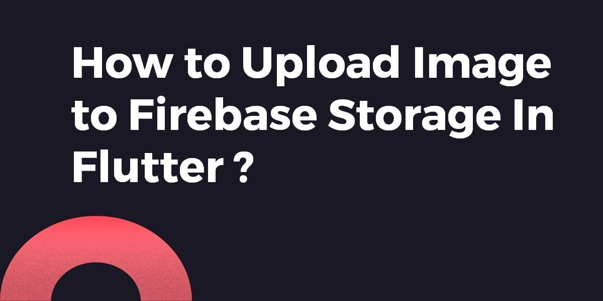 How to Upload Image to Firebase Storage In Flutter