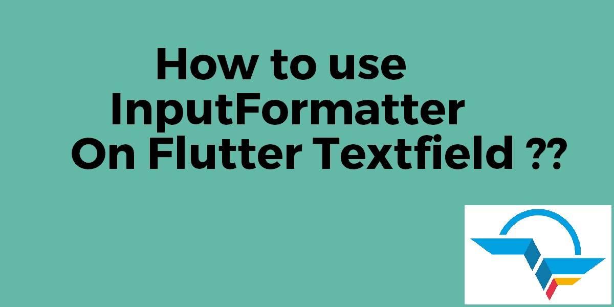 How to Use InputFormatter on Flutter TextField