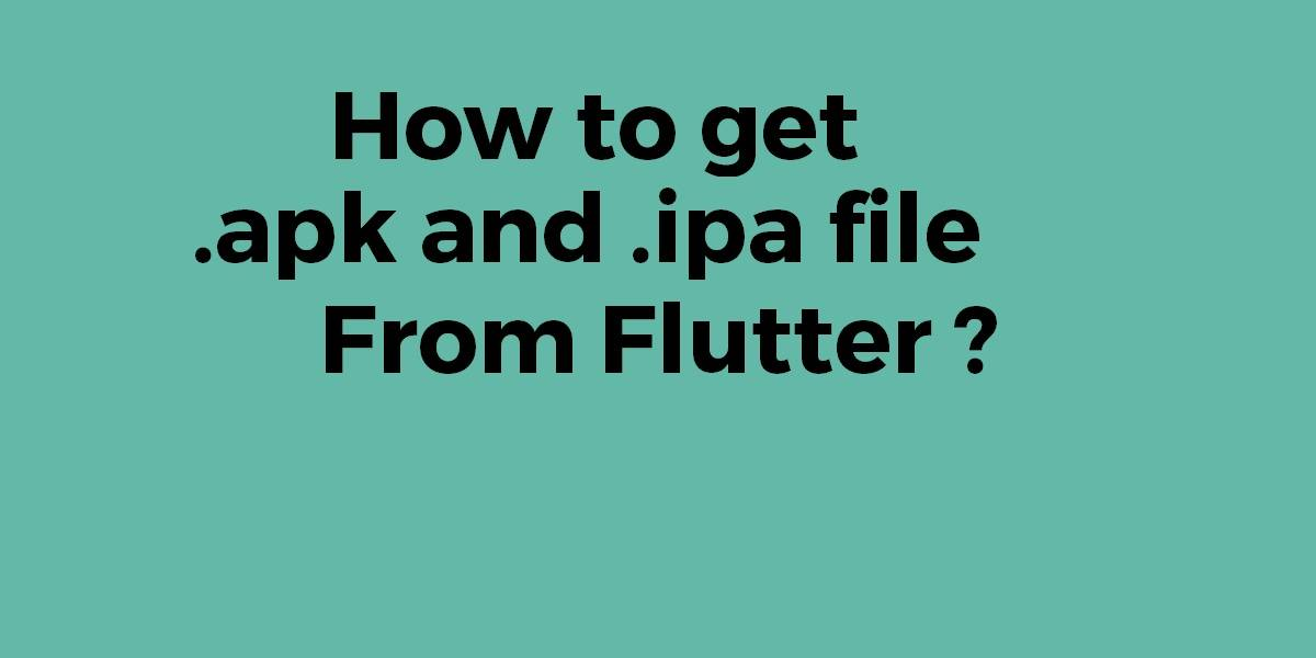 How to get .apk and .ipa file from Flutter