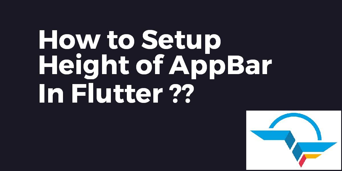 How to setup Height of a AppBar in Flutter