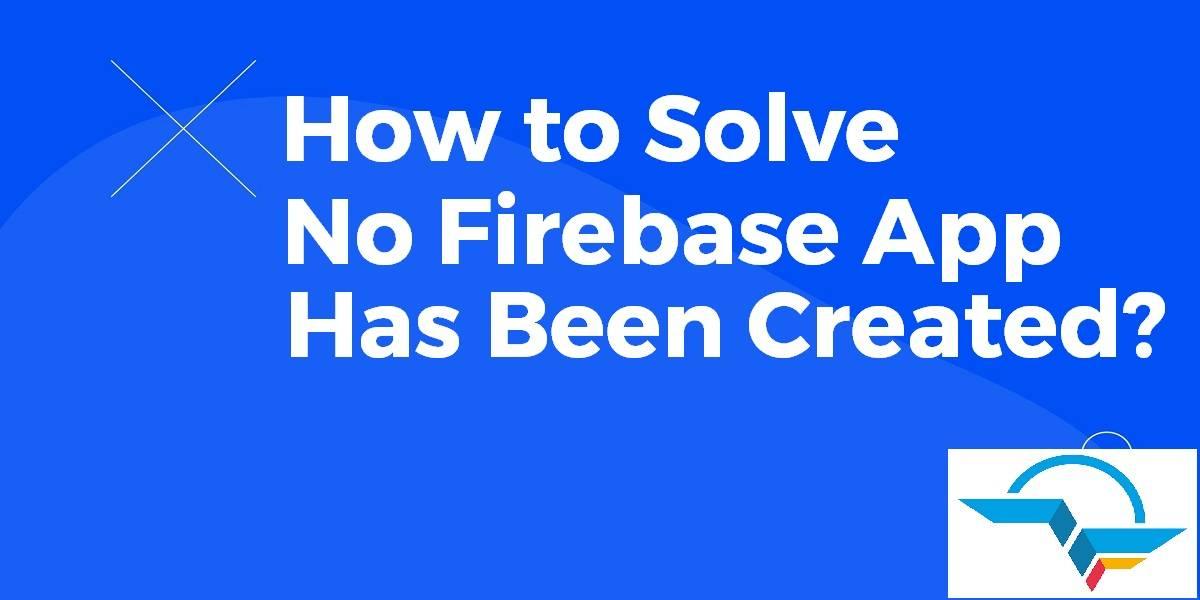 No Firebase App Has Been Created