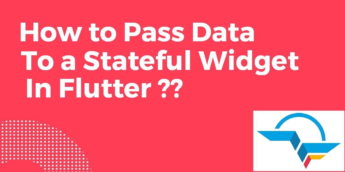 Pass Data to Stateful Widget In Flutter