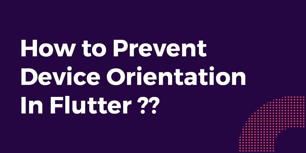 Prevent Device Orientation Flutter