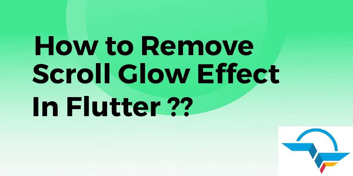 Remove Scroll Glow Effect In Flutter