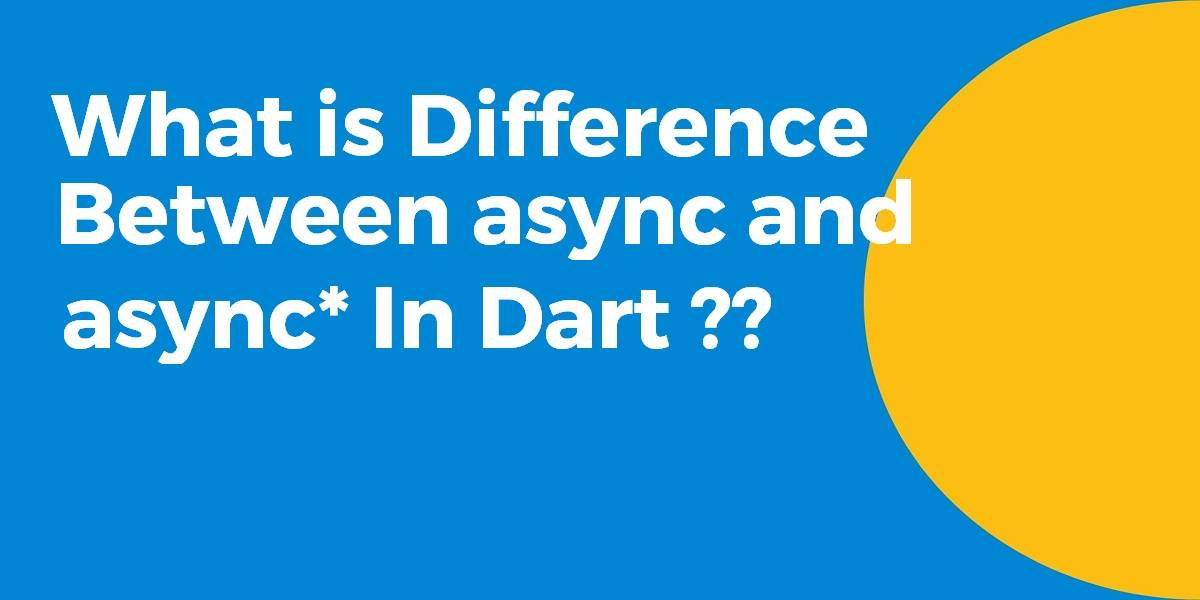 What is difference between async and async in Dart