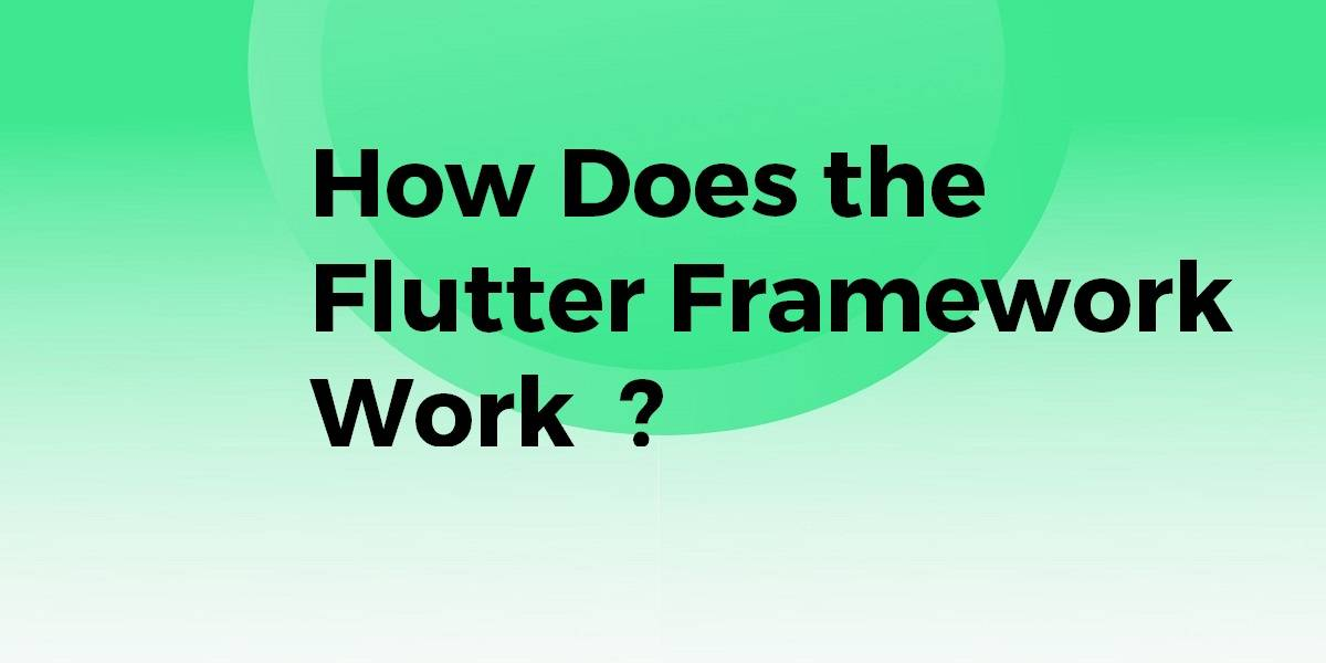 How Does the Flutter Framework Work