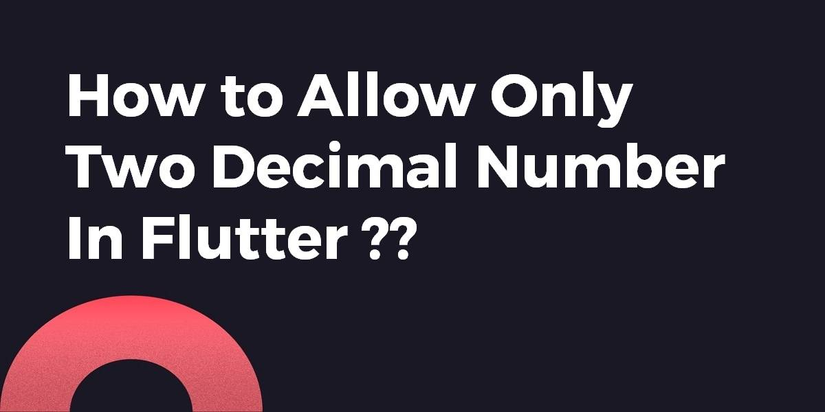 How to Allow Only Two Decimal Number In Flutter
