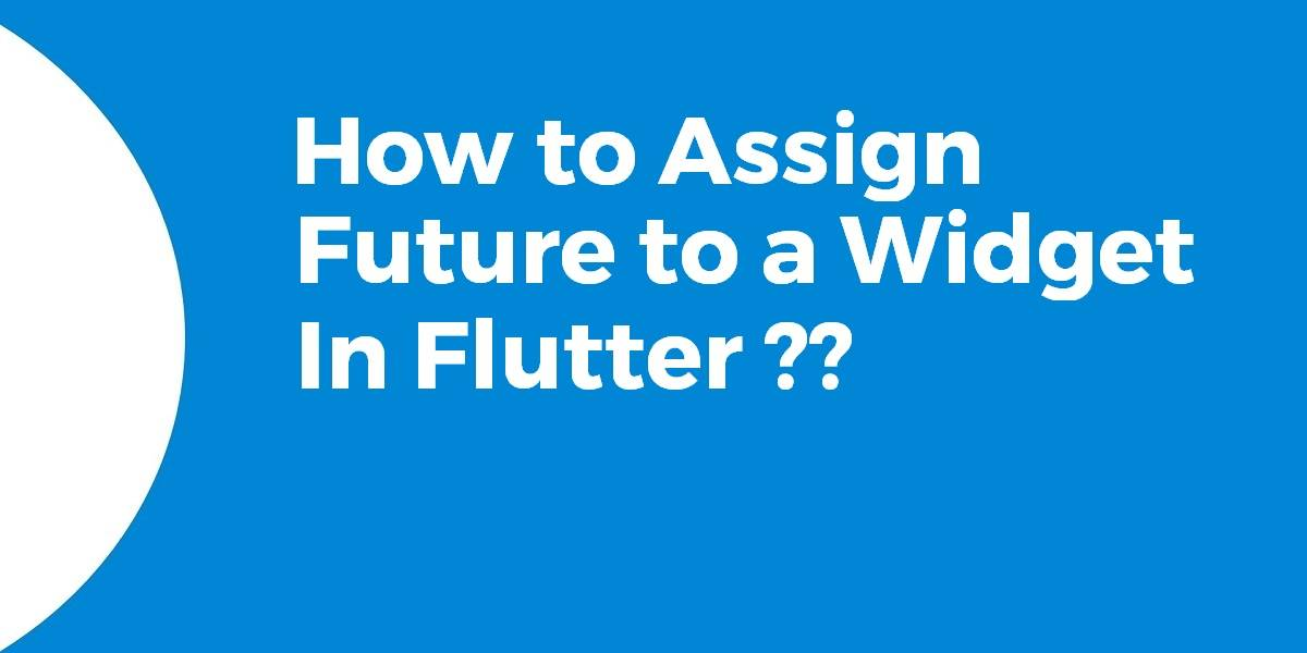 How to Assign Future to a Widget In Flutter