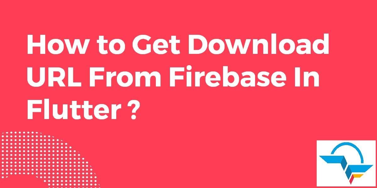 How to Get Download URL From Firebase In Flutter