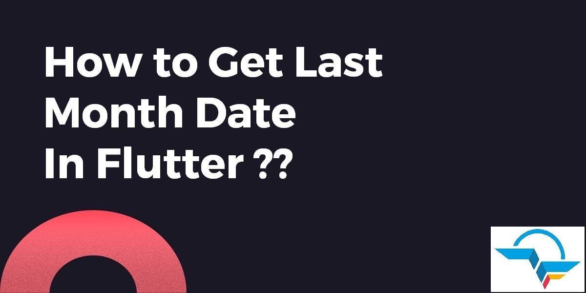 How to Get Last Month Date In Flutter