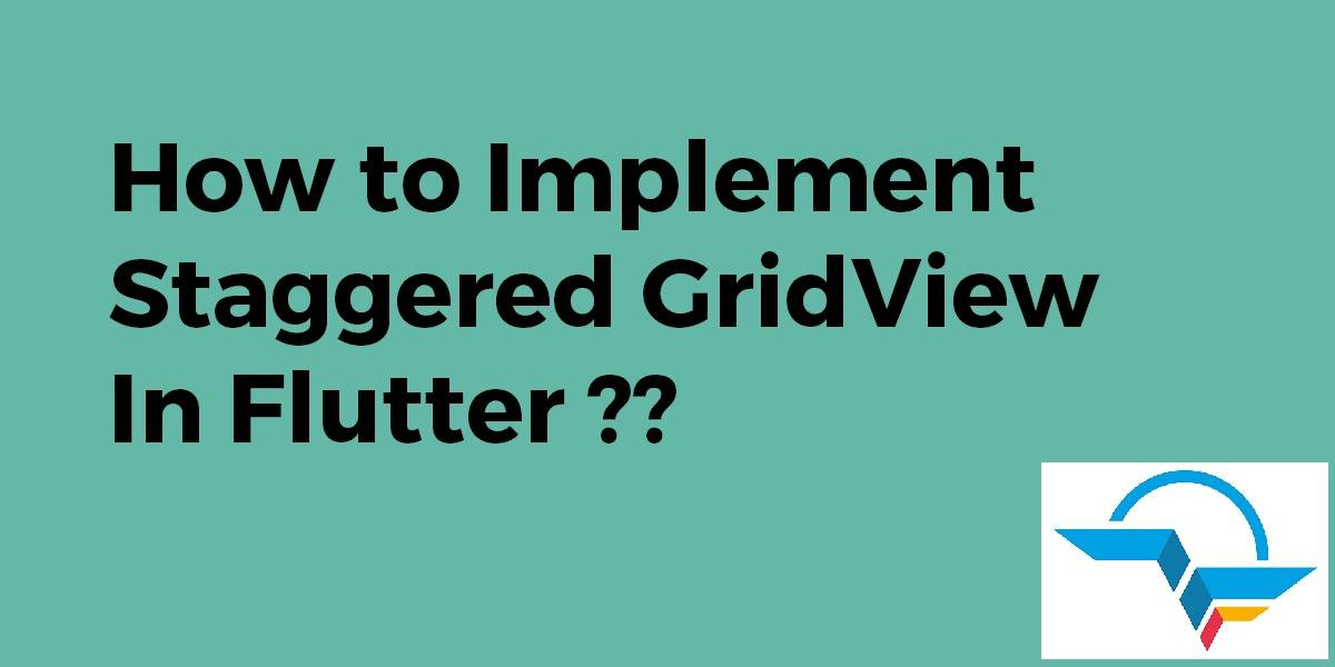 How to Implement Staggered GridView In Flutter