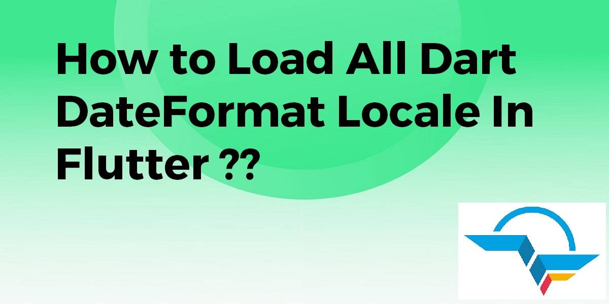 How to Load All Dart DateFormat Locale In flutter