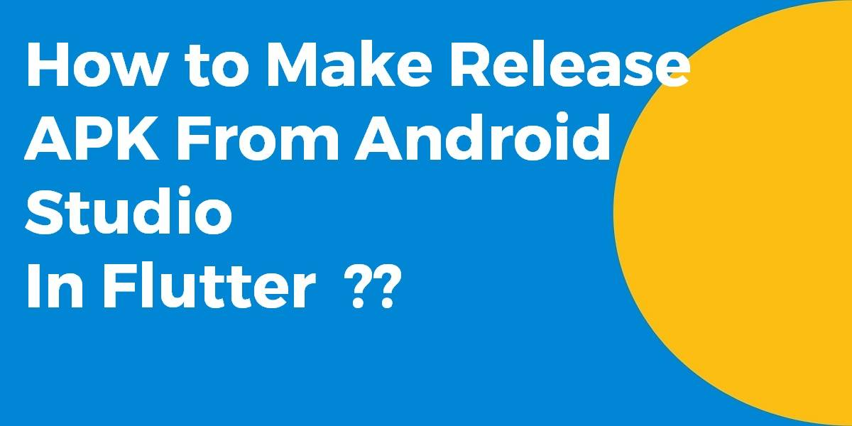 How to Make Release APK From Android Studio In Flutter