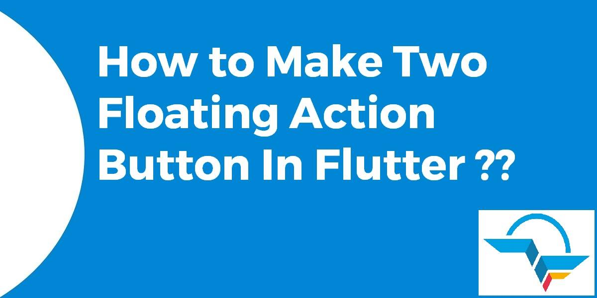 How to Make Two Floating Action Button In Flutter