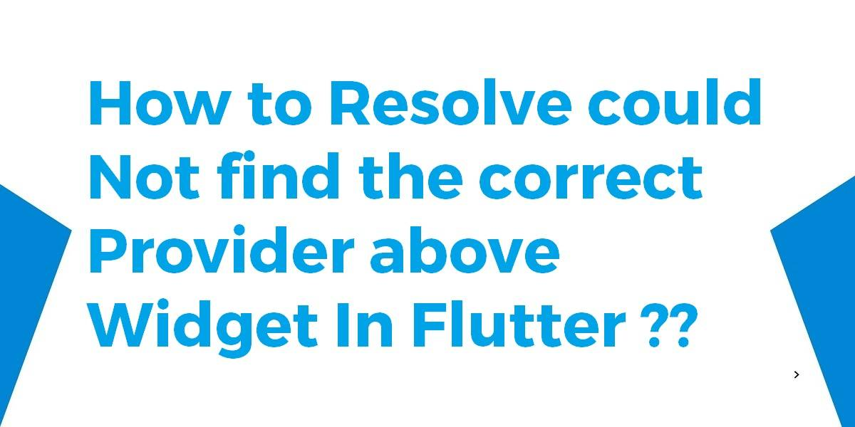 How to Resolve could not find the correct provider above widget In Flutter