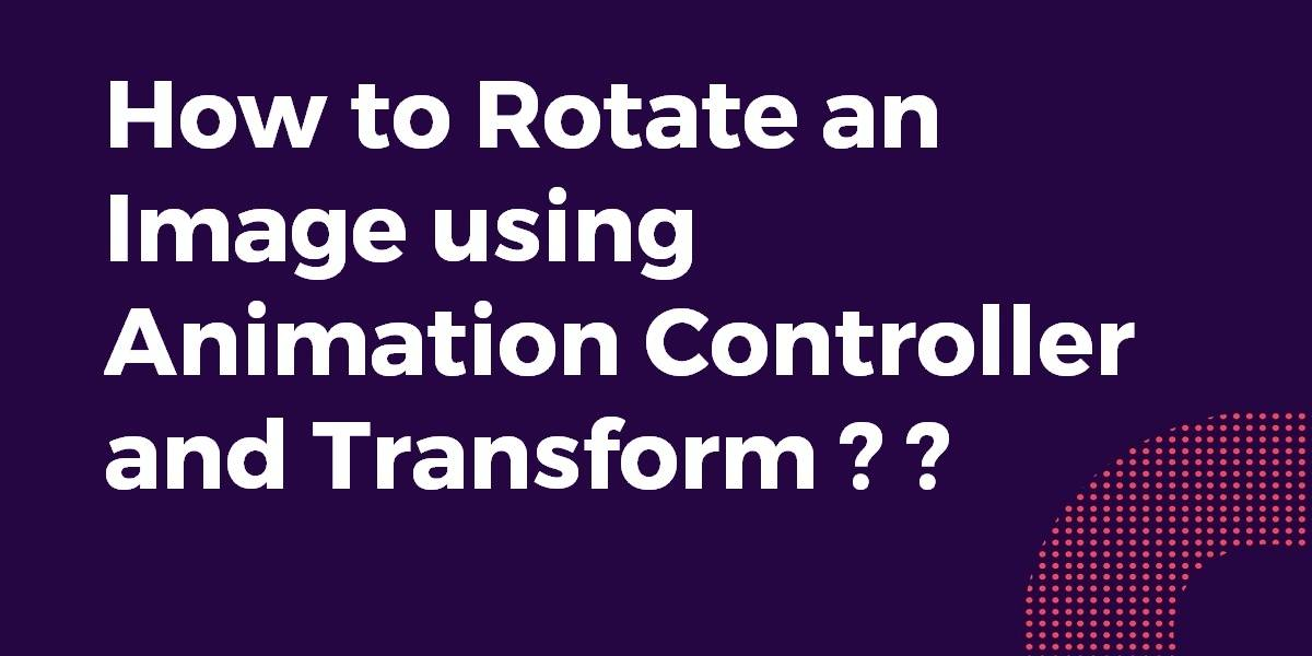 How to Rotate an Image using Animation Controller and Transform