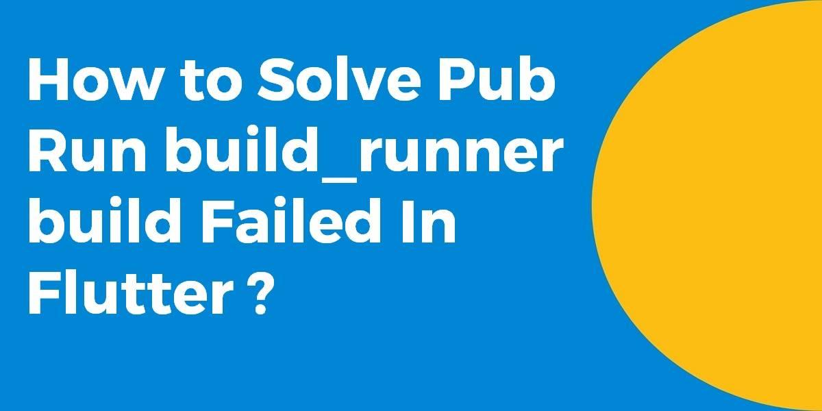 How to Solve Pub Run build_runner build Failed In Flutter