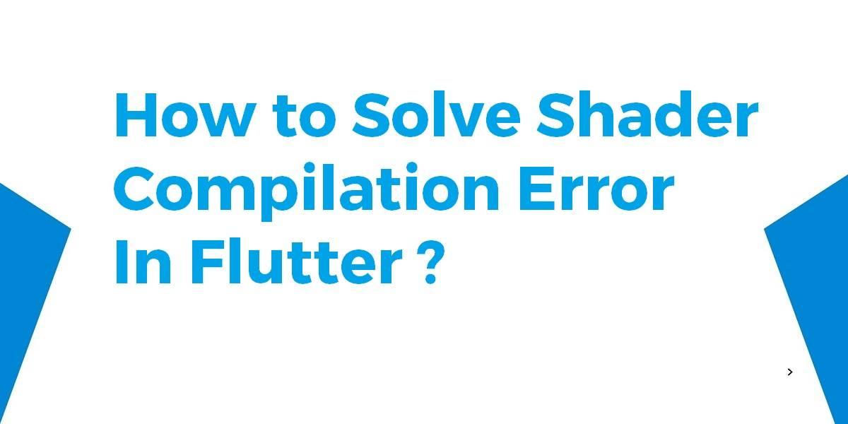 How to Solve Shader Compilation Error In Flutter