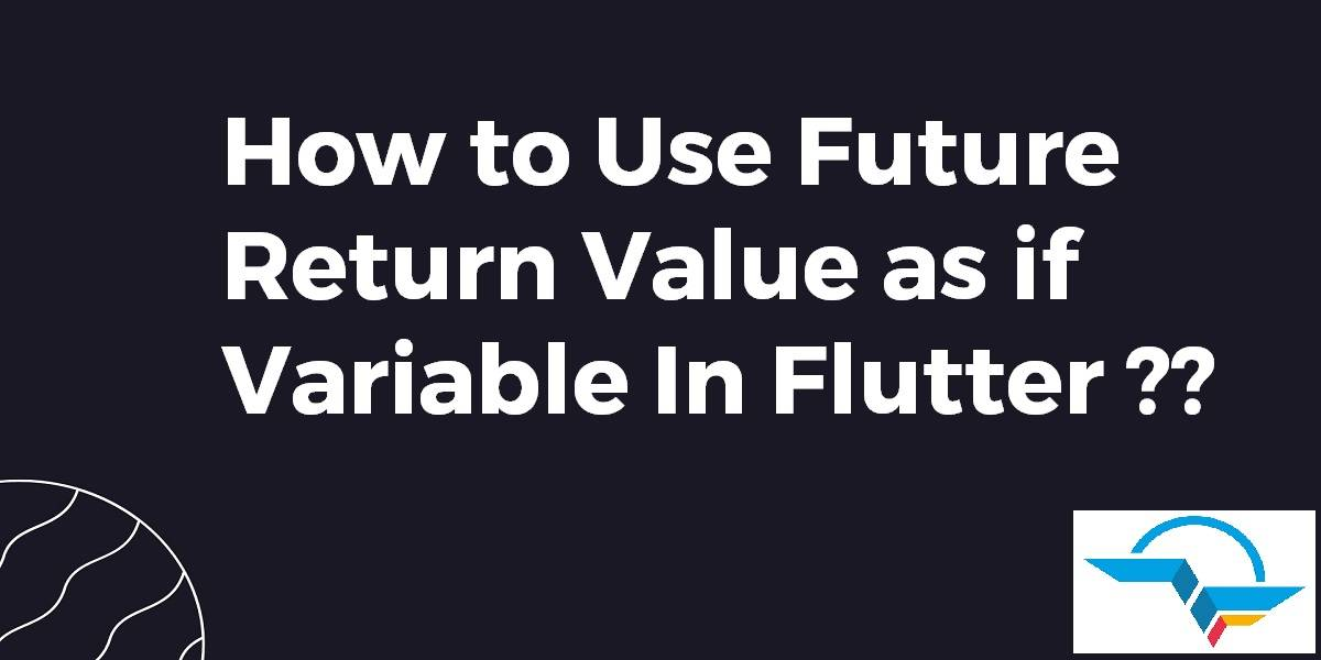 How to Use Future Return Value as if variable In Flutter