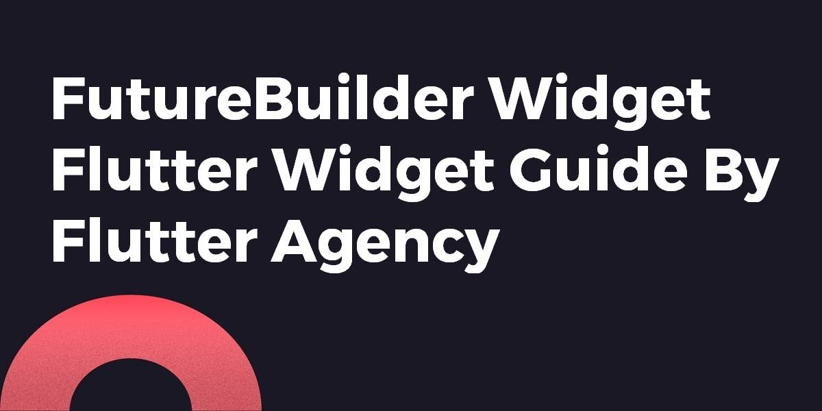 FutureBuilder Widget - Flutter Widget Guide By Flutter Agency