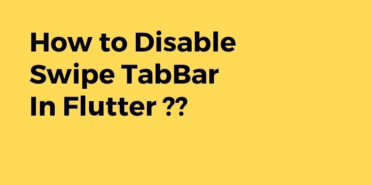 How to Disable Swipe TabBar In Flutter