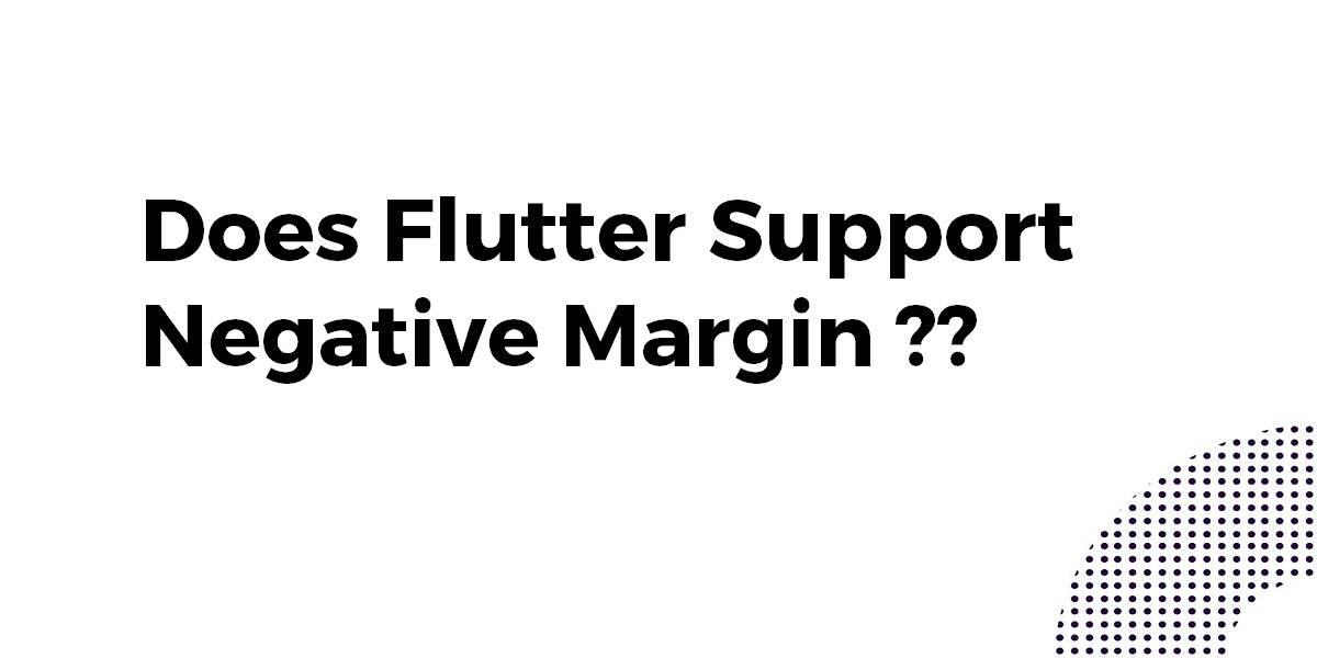 Does Flutter Support Negative Margin