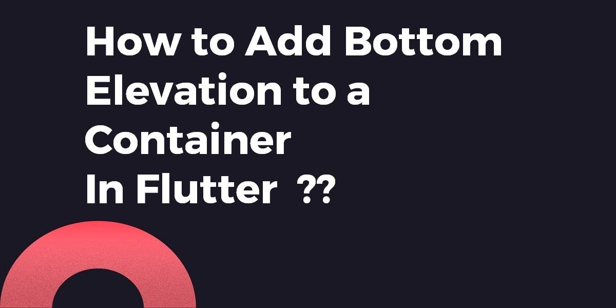 How to Add Bottom Elevation to a Container In Flutter