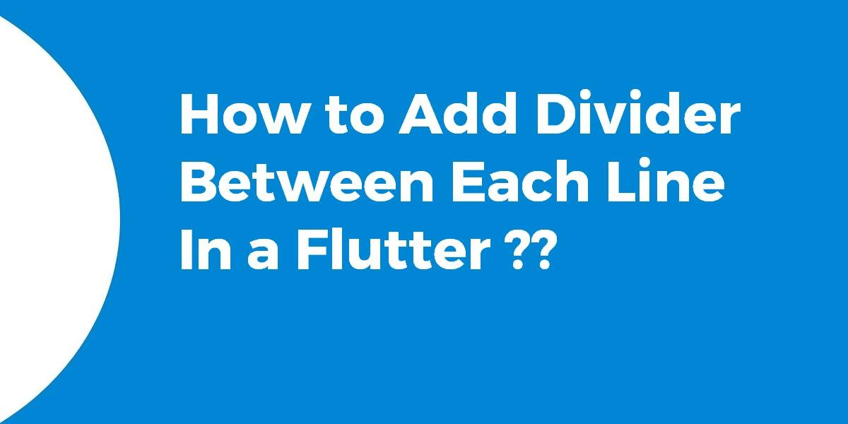 How to Add Divider Between Each Line in a Flutter
