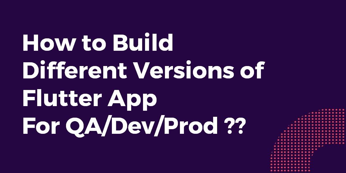 How to Build Different Versions of Flutter App For QADevProd
