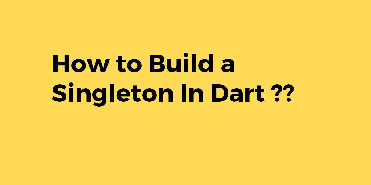 How to Build a Singleton In Dart