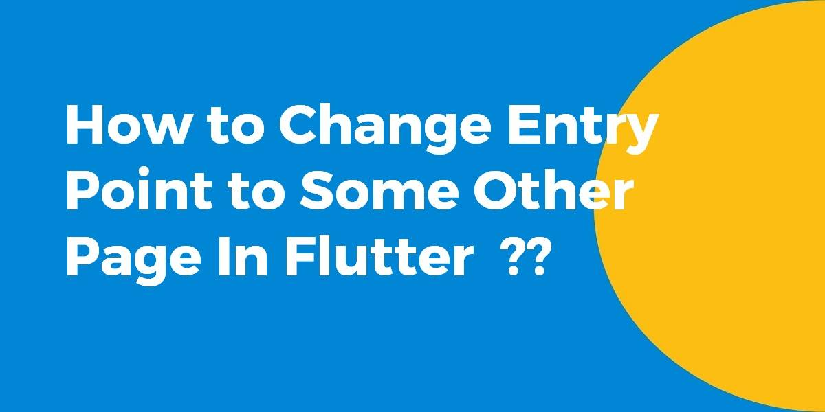 How to Change Entry Point to Some Other Page In Flutter
