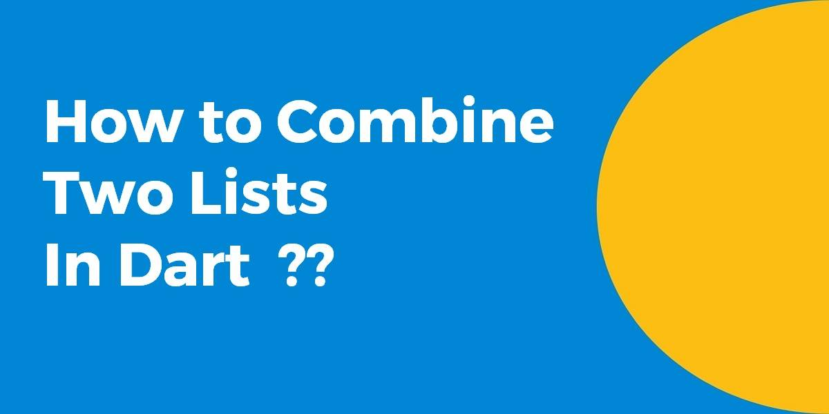 How to Combine Two Lists In Dart